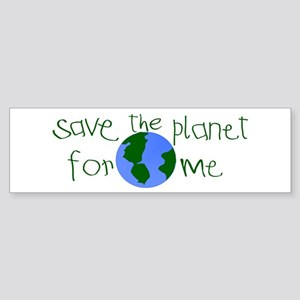 Save the Planet for me Bumper Sticker