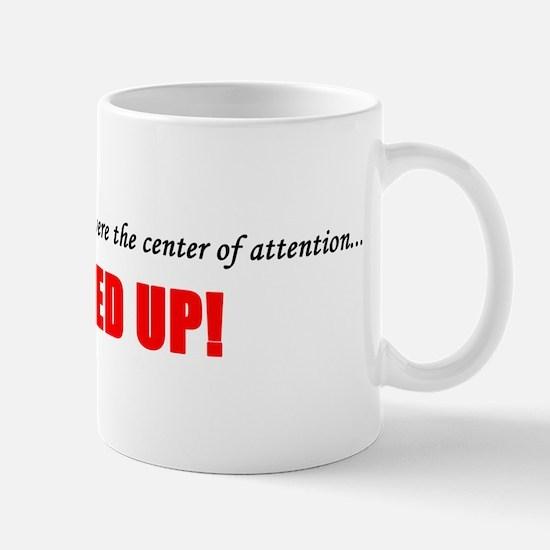 Center Of Attention, Until I Showed Up Mug