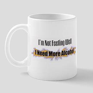 Not Feeling Well, More Alcohol Mug