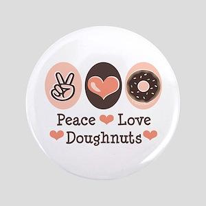 "Peace Love Doughnuts Donut 3.5"" Button"