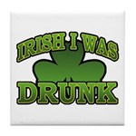 Irish I Was Drunk Shamrock Tile Coaster