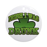 Irish I Was Drunk Shamrock Ornament (Round)