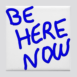 BE HERE NOW Tile Coaster