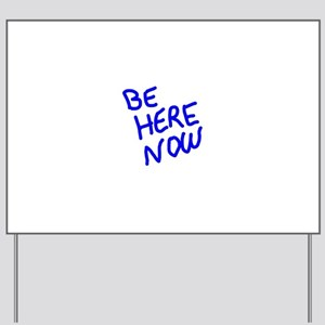 BE HERE NOW Yard Sign