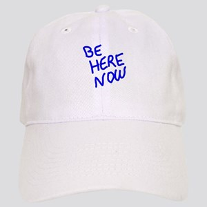 BE HERE NOW Cap