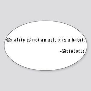 Quality is not an act, it is a habit. -Ari Sticker