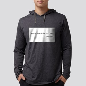 Quality is not an act, it is a Long Sleeve T-Shirt