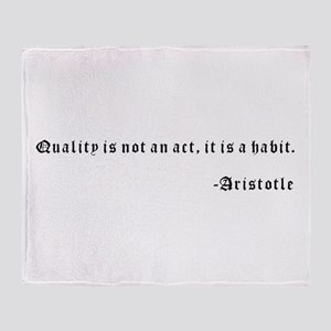 Quality is not an act, it is a habit Throw Blanket