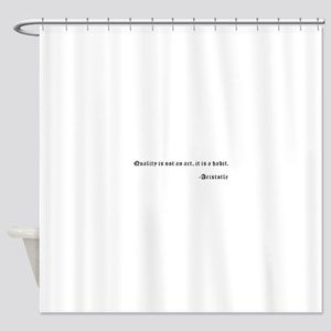 Quality is not an act, it is a habi Shower Curtain