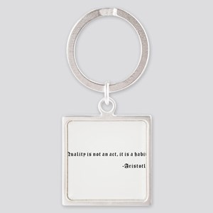 Quality is not an act, it is a habit. -A Keychains