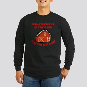 What Happens In The Barn... Long Sleeve Dark T-Shi