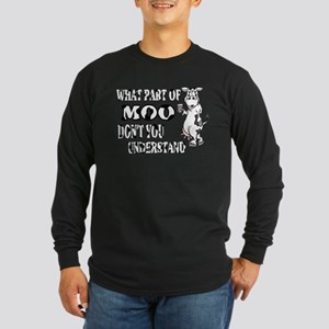 What Part Of Moo.... Long Sleeve Dark T-Shirt