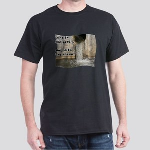 In with the good... Dark T-Shirt