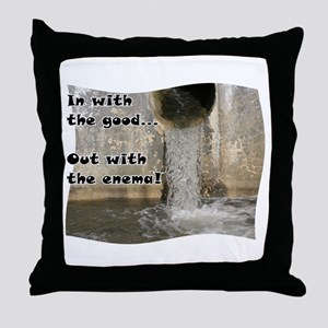 In with the good... Throw Pillow