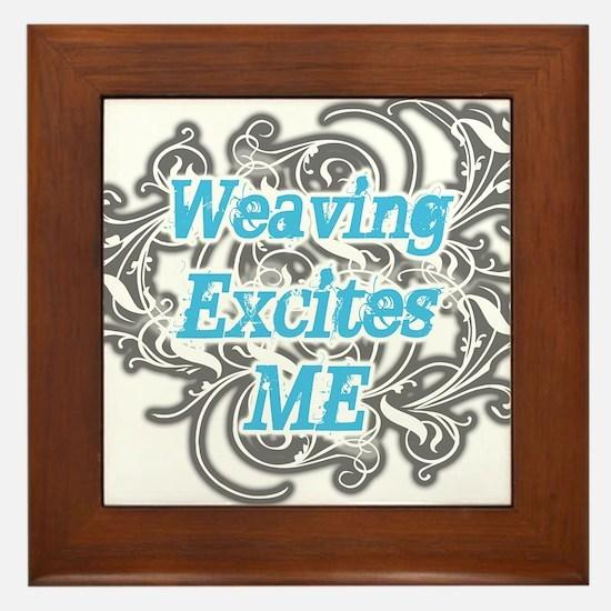 Weaving Excites me Framed Tile