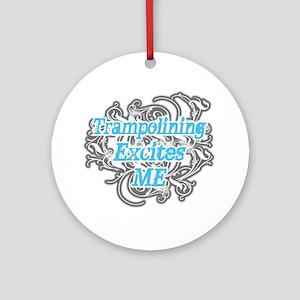 Trampolining Excites Me Ornament (Round)