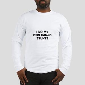I do my own Banjo stunts Long Sleeve T-Shirt