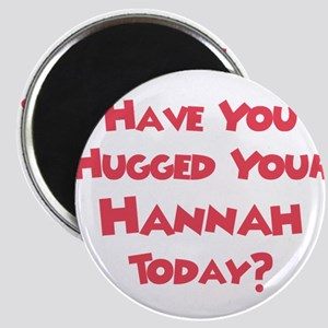 Have You Hugged Your Hannah? Magnets
