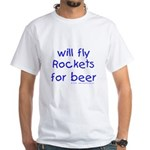 will fly rockets for beer! White T-Shirt