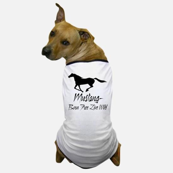 Mustang Born Free Live Wild Dog T-Shirt