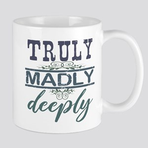 Truly Madly Deeply Mugs