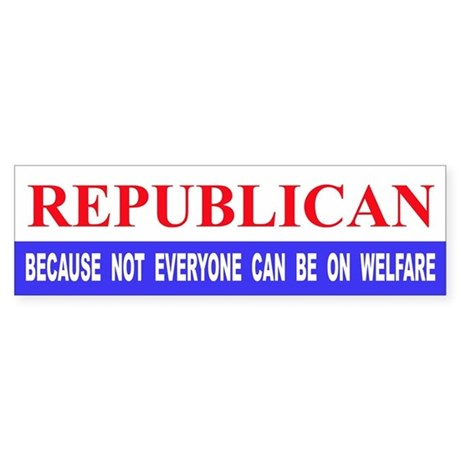 Republican Because Not Everyone Can Be On Welfare