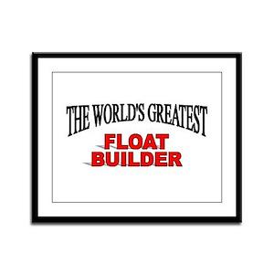 """""""The World's Greatest Float Builder"""" Framed Panel"""