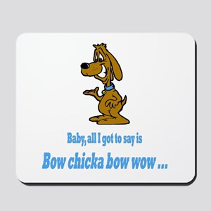 Bow chicka bow wow Mousepad