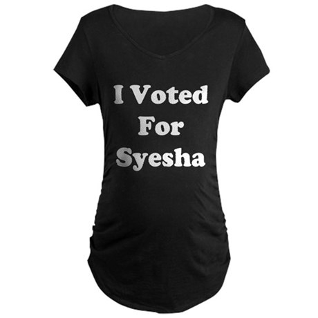 I Voted For Syesha Maternity Dark T-Shirt