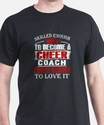 Skilled Enough To Become A Cheer Coach T S T-Shirt