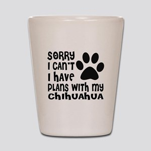 I Have Plans With My Chihuahua Dog Shot Glass