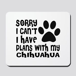 I Have Plans With My Chihuahua Dog Mousepad