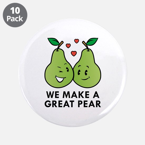 "We Make A Great Pear 3.5"" Button (10 pack)"
