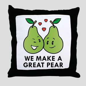 We Make A Great Pear Throw Pillow