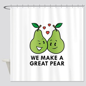We Make A Great Pear Shower Curtain