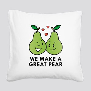 We Make A Great Pear Square Canvas Pillow