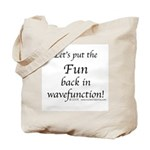 put the fun in wavefunction Tote Bag