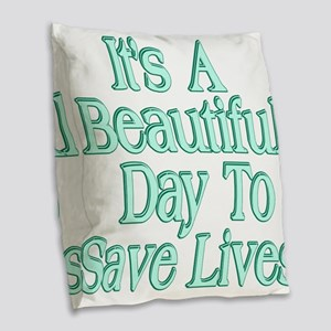 It's A Beautiful Day to Save Lives Burlap Throw Pi