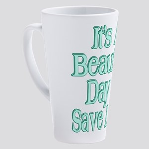 It's A Beautiful Day to Save Lives 17 oz Latte Mug