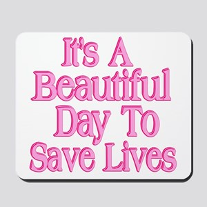 It's A Beautiful Day to Save Lives Mousepad