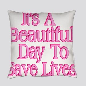 It's A Beautiful Day to Save Lives Everyday Pillow