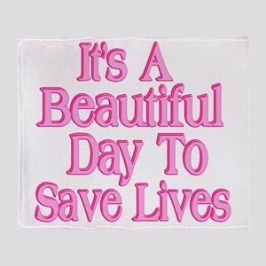 It's A Beautiful Day to Save Lives Throw Blanket
