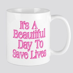 It's A Beautiful Day to Save Lives Mugs