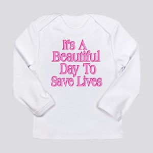 It's A Beautiful Day to Save Lives Long Sleeve T-S