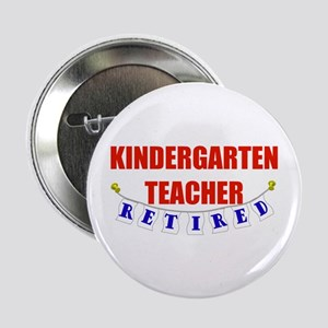 "Retired Kindergarten Teacher 2.25"" Button"