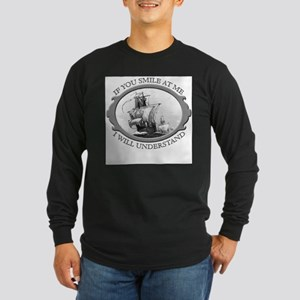 """""""If You Smile At Me"""" Long Sleeve T-Shirt"""