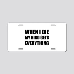 When I Die My Bird Gets Everything Aluminum Licens