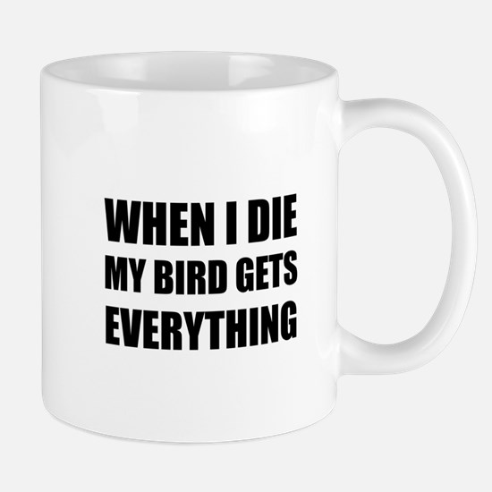 When I Die My Bird Gets Everything Mugs