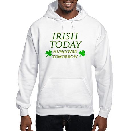 Irish Today Hungover Tomorrow Hooded Sweatshirt