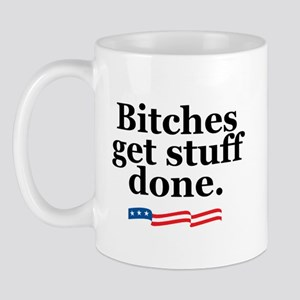 Bitches get stuff done. Mug